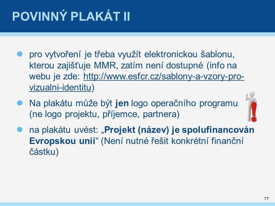 """POVINNÝ PLAKÁT II pro vytvoření je třeba využít elektronickou šablonu, kterou zajišťuje MMR, zatím není dostupné (info na webu je zde: http://www.esfcr.cz/sablony-a-vzory-pro- vizualni-identitu)http://www.esfcr.cz/sablony-a-vzory-pro- vizualni-identitu Na plakátu může být jen logo operačního programu (ne logo projektu, příjemce, partnera) na plakátu uvést: """"Projekt (název) je spolufinancován Evropskou unií (Není nutné řešit konkrétní finanční částku) 77"""