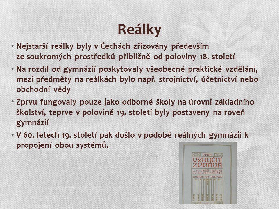 Reálky Nejstarší reálky byly v Čechách zřizovány především ze soukromých prostředků přibližně od poloviny 18.
