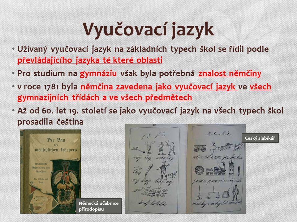 Vyučovací jazyk Užívaný vyučovací jazyk na základních typech škol se řídil podle převládajícího jazyka té které oblasti Pro studium na gymnáziu však byla potřebná znalost němčiny v roce 1781 byla němčina zavedena jako vyučovací jazyk ve všech gymnazijních třídách a ve všech předmětech Až od 60.