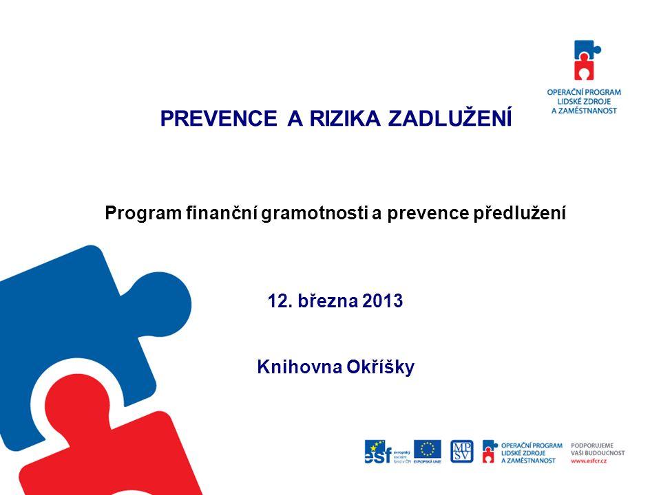 PREVENCE A RIZIKA ZADLUŽENÍ Program finanční gramotnosti a prevence předlužení 12.