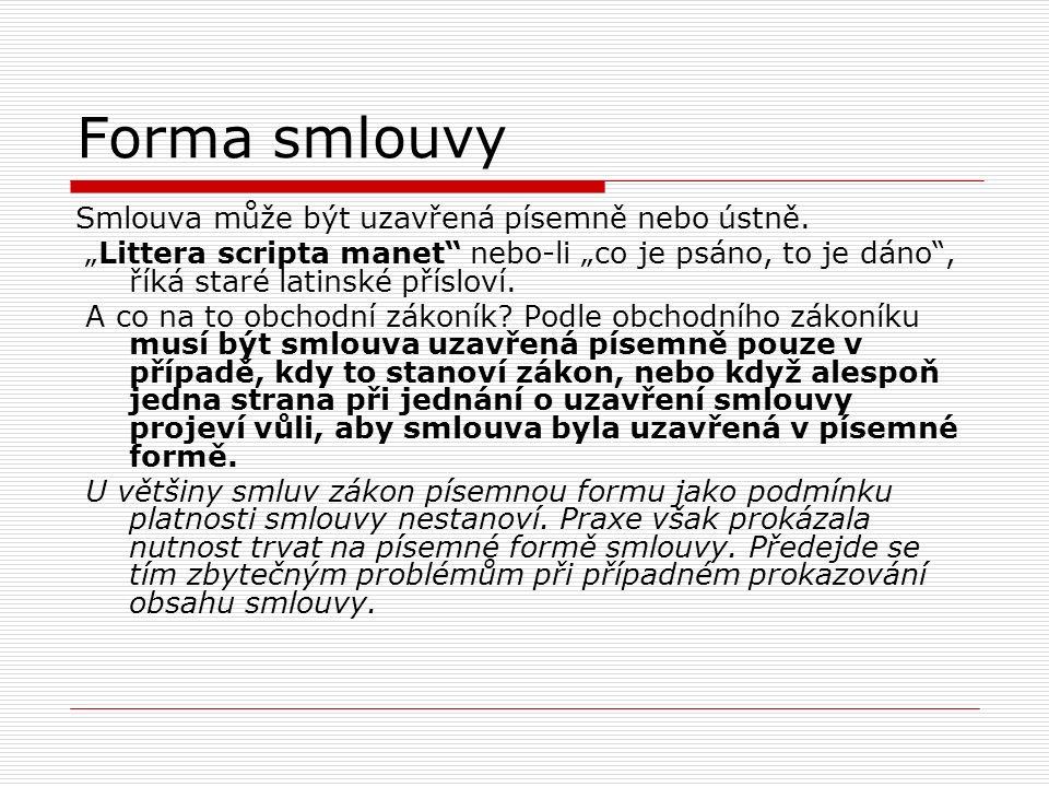 """Forma smlouvy Smlouva může být uzavřená písemně nebo ústně. """"Littera scripta manet"""" nebo-li """"co je psáno, to je dáno"""", říká staré latinské přísloví. A"""