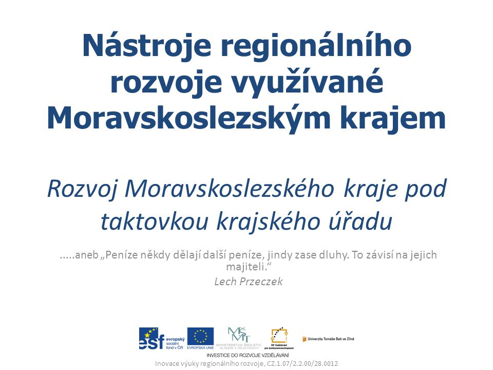 """Nástroje regionálního rozvoje využívané Moravskoslezským krajem Rozvoj Moravskoslezského kraje pod taktovkou krajského úřadu.....aneb """" Peníze někdy dělají další peníze, jindy zase dluhy."""