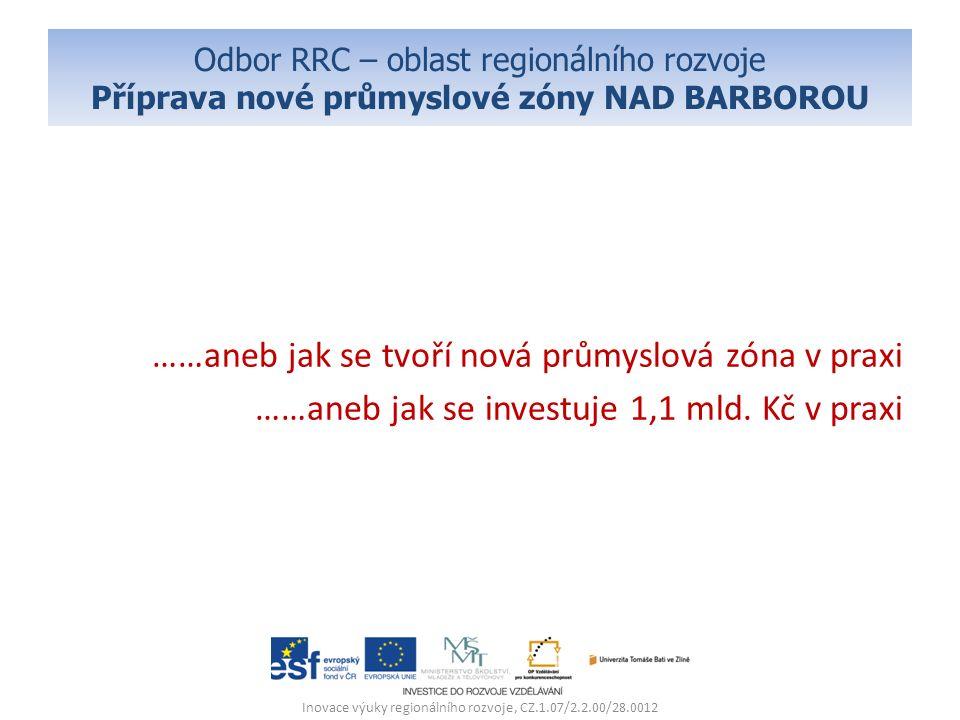 Odbor RRC – oblast regionálního rozvoje Příprava nové průmyslové zóny NAD BARBOROU ……aneb jak se tvoří nová průmyslová zóna v praxi ……aneb jak se investuje 1,1 mld.