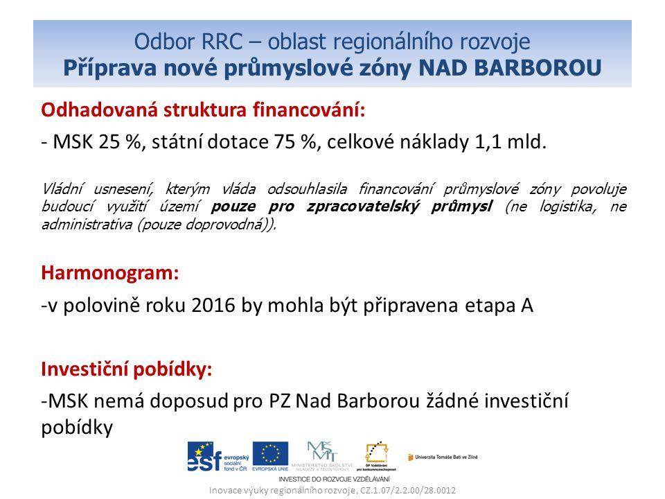 Odbor RRC – oblast regionálního rozvoje Příprava nové průmyslové zóny NAD BARBOROU Odhadovaná struktura financování: - MSK 25 %, státní dotace 75 %, celkové náklady 1,1 mld.