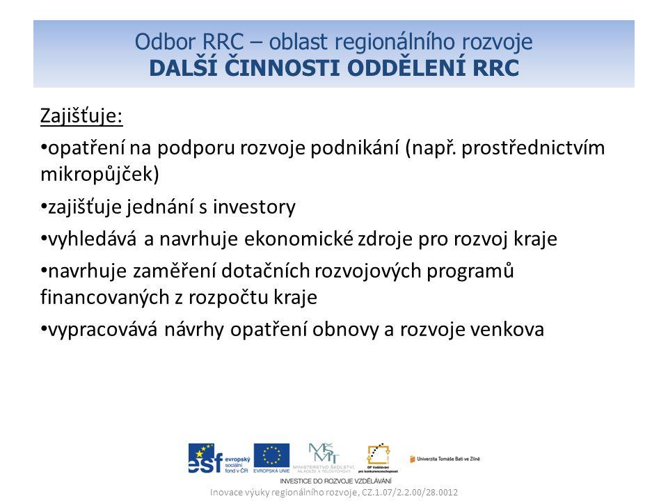 Odbor RRC – oblast regionálního rozvoje DALŠÍ ČINNOSTI ODDĚLENÍ RRC Zajišťuje: opatření na podporu rozvoje podnikání (např.
