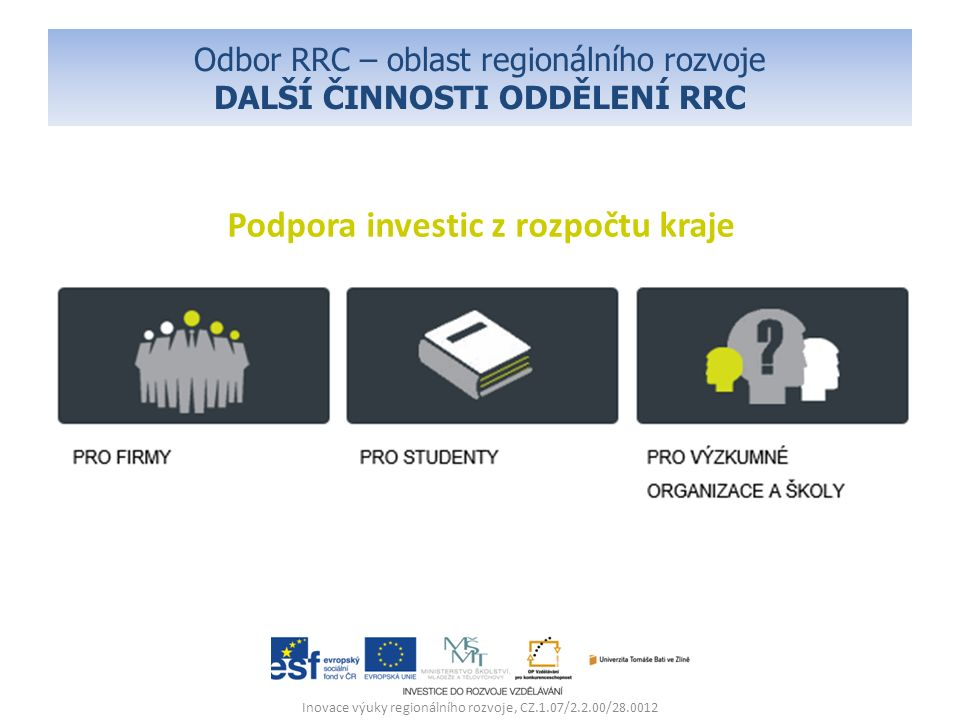 Odbor RRC – oblast regionálního rozvoje DALŠÍ ČINNOSTI ODDĚLENÍ RRC Inovace výuky regionálního rozvoje, CZ.1.07/2.2.00/28.0012 Podpora investic z rozpočtu kraje