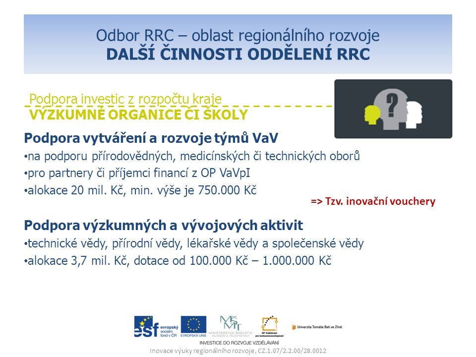 Odbor RRC – oblast regionálního rozvoje DALŠÍ ČINNOSTI ODDĚLENÍ RRC Podpora vytváření a rozvoje týmů VaV na podporu přírodovědných, medicínských či technických oborů pro partnery či příjemci financí z OP VaVpI alokace 20 mil.
