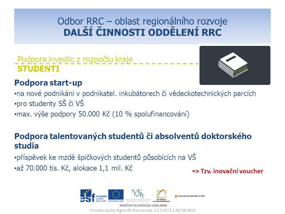 Odbor RRC – oblast regionálního rozvoje DALŠÍ ČINNOSTI ODDĚLENÍ RRC Podpora start-up na nové podnikání v podnikatel. inkubátorech či vědeckotechnickýc
