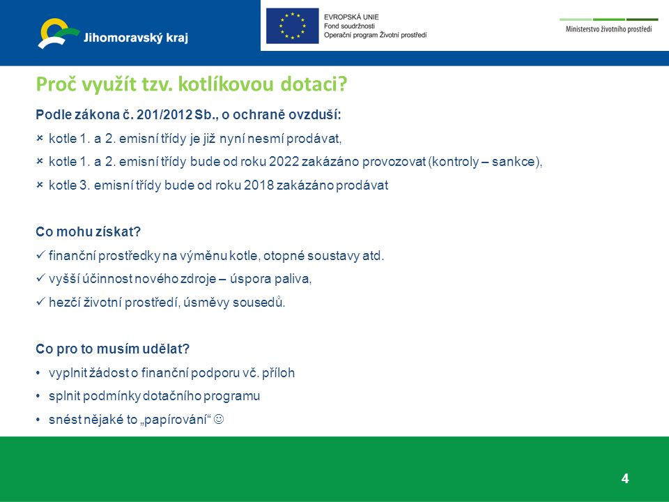 www.sfzp.cz/kotlikove dotace www.opzp.cz www.kr-jihomoravsky.cz/granty a dotace/granty a dotace eu/kotlíkové dotace dotace - Operační program Životní prostředí Další informace: 25