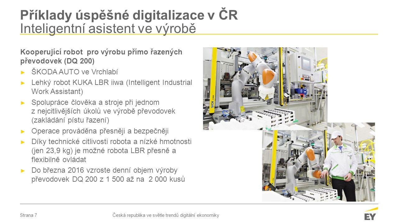 Strana 7 Příklady úspěšné digitalizace v ČR Inteligentní asistent ve výrobě Česká republika ve světle trendů digitální ekonomiky Kooperující robot pro