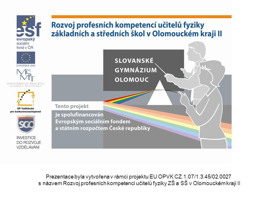 Prezentace byla vytvořena v rámci projektu EU OPVK CZ.1.07/1.3.45/02.0027 s názvem Rozvoj profesních kompetencí učitelů fyziky ZŠ a SŠ v Olomouckém kraji II