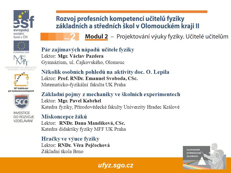 Pár zajímavých nápadů učitele fyziky Lektor: Mgr. Václav Pazdera Gymnázium, ul.