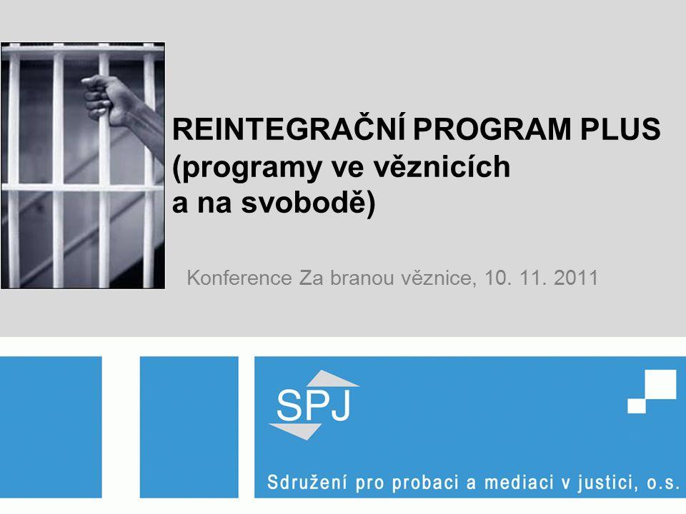 REINTEGRAČNÍ PROGRAM PLUS (programy ve věznicích a na svobodě) Konference Za branou věznice, 10.