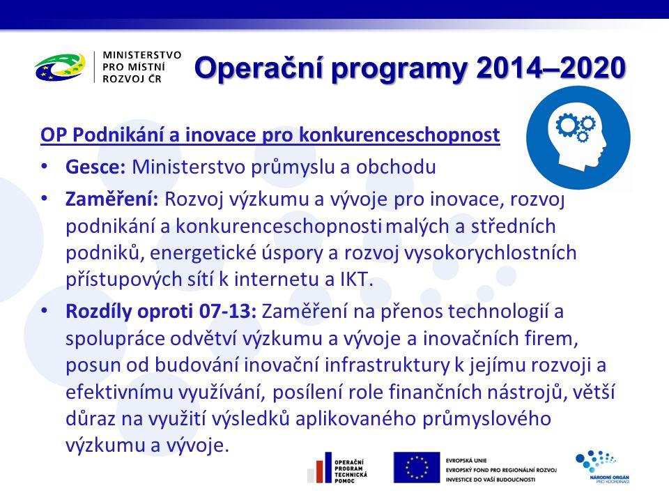 Operační programy 2014–2020 OP Podnikání a inovace pro konkurenceschopnost Gesce: Ministerstvo průmyslu a obchodu Zaměření: Rozvoj výzkumu a vývoje pro inovace, rozvoj podnikání a konkurenceschopnosti malých a středních podniků, energetické úspory a rozvoj vysokorychlostních přístupových sítí k internetu a IKT.