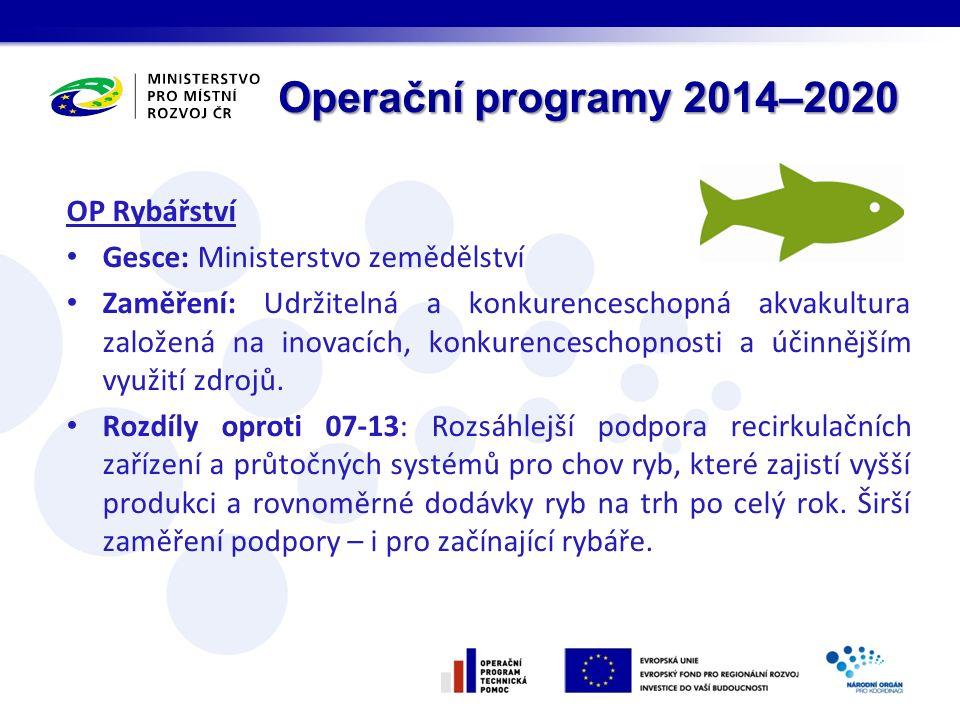 Operační programy 2014–2020 OP Rybářství Gesce: Ministerstvo zemědělství Zaměření: Udržitelná a konkurenceschopná akvakultura založená na inovacích, konkurenceschopnosti a účinnějším využití zdrojů.