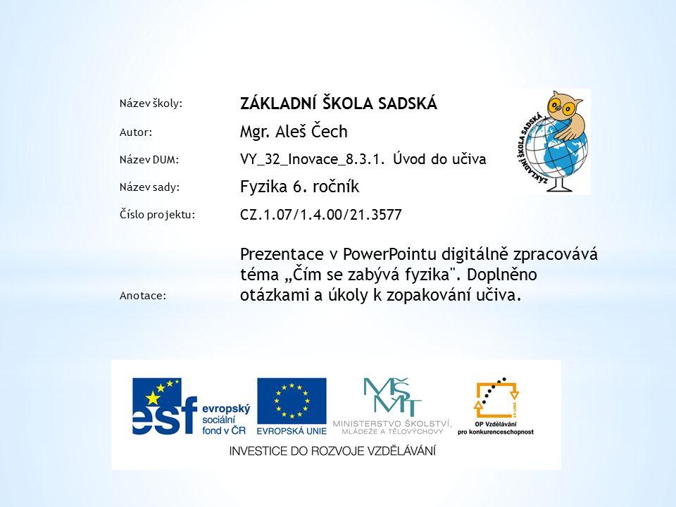 Název školy: ZÁKLADNÍ ŠKOLA SADSKÁ Autor: Mgr. Aleš Čech Název DUM: VY_32_Inovace_8.3.1.