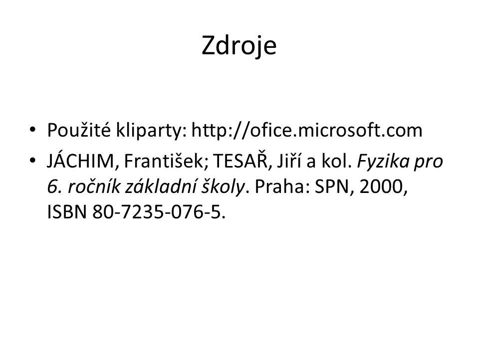 Zdroje Použité kliparty: http://ofice.microsoft.com JÁCHIM, František; TESAŘ, Jiří a kol.