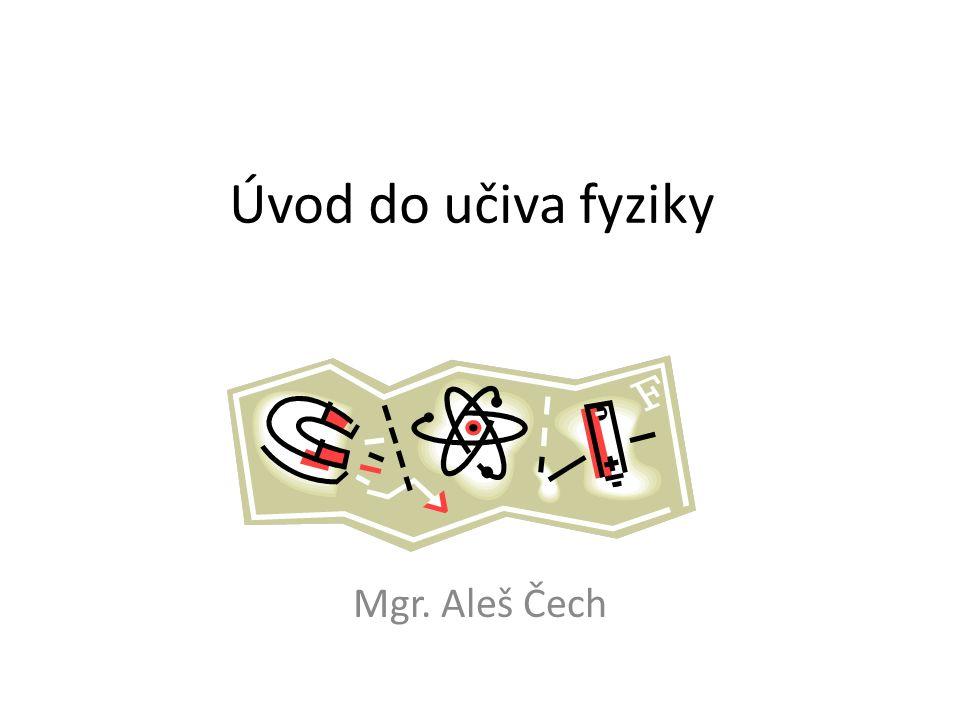 Úvod do učiva fyziky Mgr. Aleš Čech