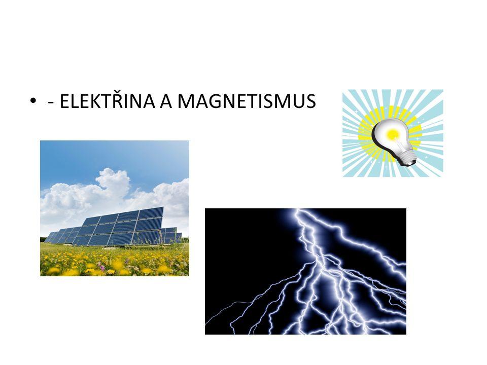 - ELEKTŘINA A MAGNETISMUS
