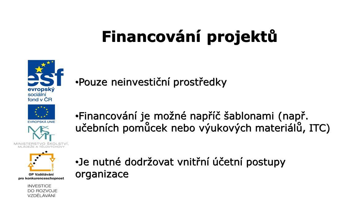 Financování projektů Pouze neinvestiční prostředky Pouze neinvestiční prostředky Financování je možné napříč šablonami (např. učebních pomůcek nebo vý
