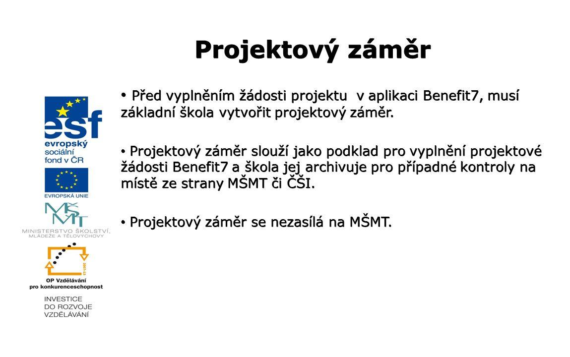 Před vyplněním žádosti projektu v aplikaci Benefit7, musí základní škola vytvořit projektový záměr. Před vyplněním žádosti projektu v aplikaci Benefit