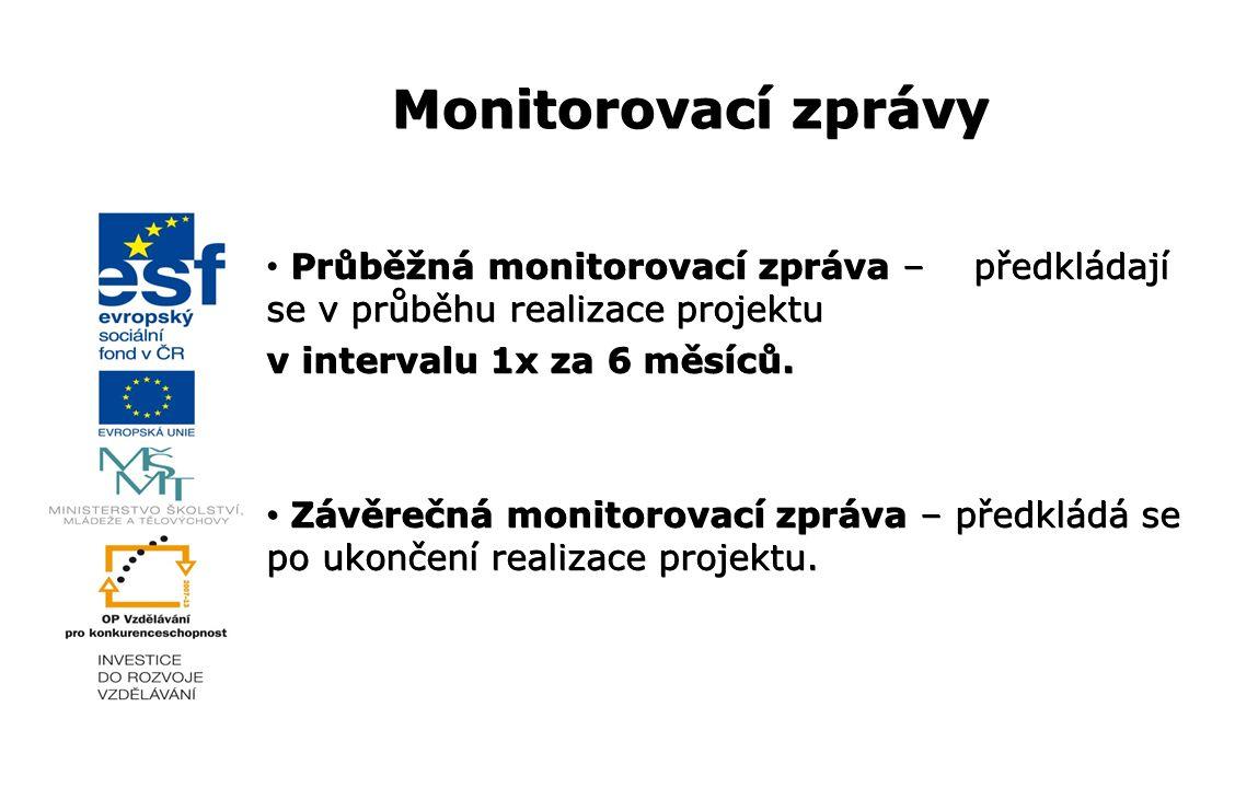 Průběžná monitorovací zpráva – předkládají se v průběhu realizace projektu v intervalu 1x za 6 měsíců. Závěrečná monitorovací zpráva – předkládá se po