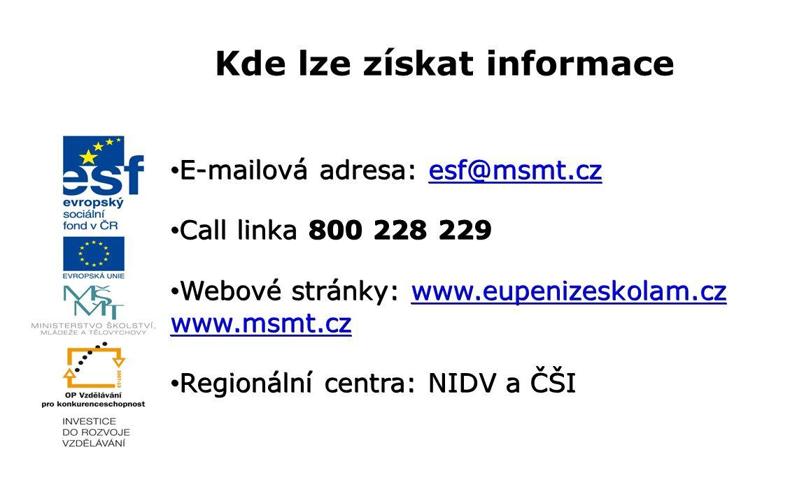 Kde lze získat informace E-mailová adresa: esf@msmt.cz E-mailová adresa: esf@msmt.czesf@msmt.cz Call linka 800 228 229 Call linka 800 228 229 Webové s
