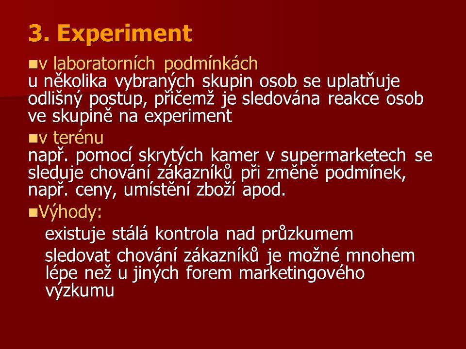 3. Experiment v laboratorních podmínkách u několika vybraných skupin osob se uplatňuje odlišný postup, přičemž je sledována reakce osob ve skupině na