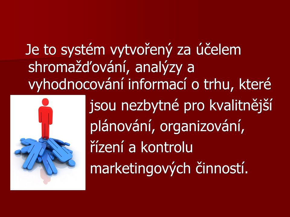 Je to systém vytvořený za účelem shromažďování, analýzy a vyhodnocování informací o trhu, které Je to systém vytvořený za účelem shromažďování, analýzy a vyhodnocování informací o trhu, které jsou nezbytné pro kvalitnější jsou nezbytné pro kvalitnější plánování, organizování, plánování, organizování, řízení a kontrolu řízení a kontrolu marketingových činností.