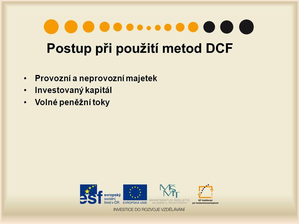 Postup při použití metod DCF Provozní a neprovozní majetek Investovaný kapitál Volné peněžní toky