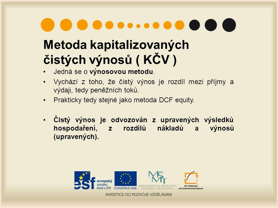 Metoda kapitalizovaných čistých výnosů ( KČV ) Jedná se o výnosovou metodu.
