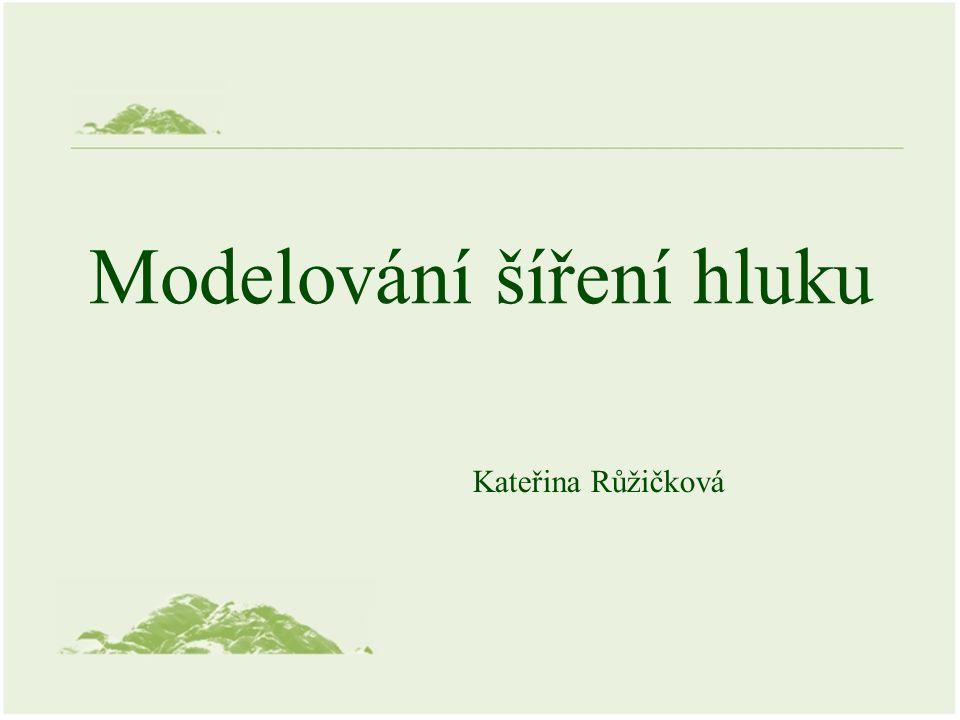 Modelování šíření hluku Kateřina Růžičková