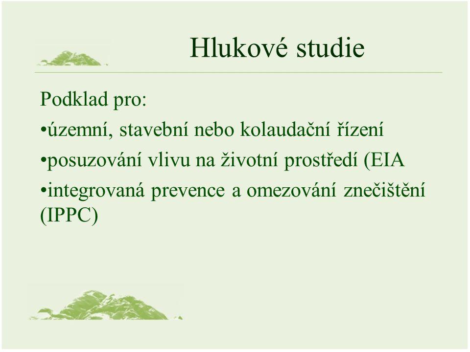 Hlukové studie Podklad pro: územní, stavební nebo kolaudační řízení posuzování vlivu na životní prostředí (EIA integrovaná prevence a omezování znečištění (IPPC)