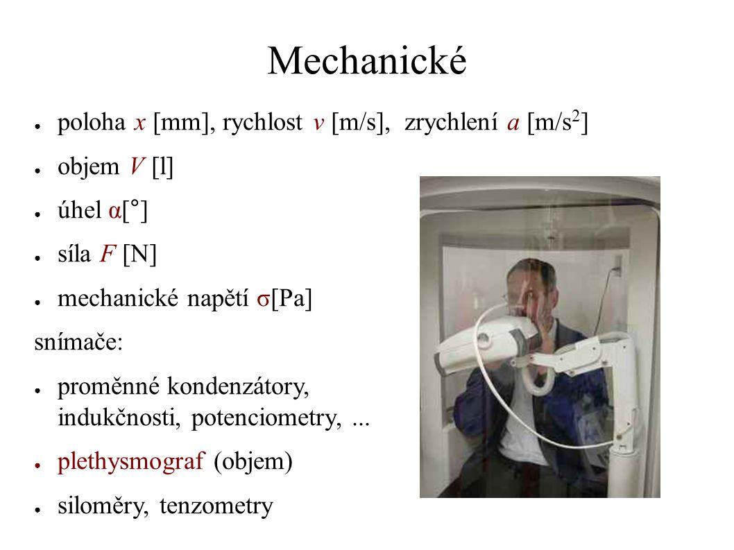 Mechanické ● poloha x [mm], rychlost v [m/s], zrychlení a [m/s 2 ] ● objem V [l] ● úhel α[°] ● síla F [N] ● mechanické napětí σ[Pa] snímače: ● proměnné kondenzátory, indukčnosti, potenciometry,...