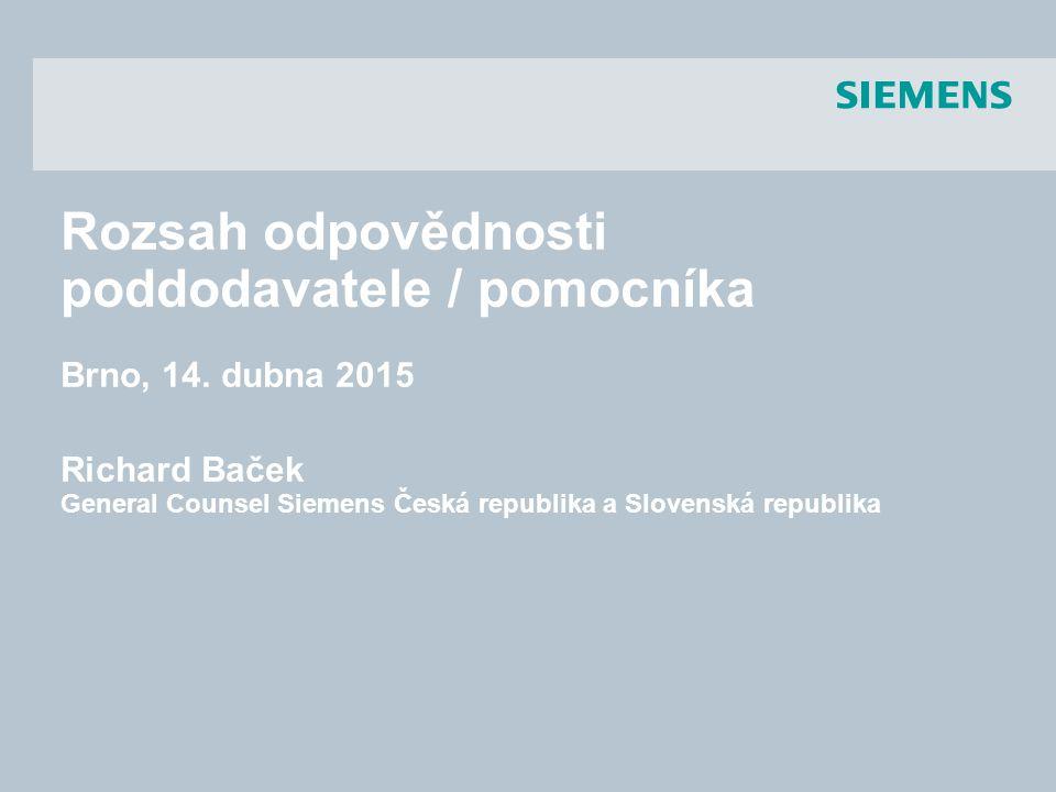s Rozsah odpovědnosti poddodavatele / pomocníka Brno, 14. dubna 2015 Richard Baček General Counsel Siemens Česká republika a Slovenská republika