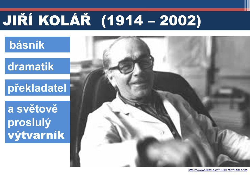 JIŘÍ KOLÁŘ (1914 – 2002) básník dramatik překladatel a světově proslulý výtvarník http://www.pistorius.cz/KE78/Fotky/Kolar-5.jpg