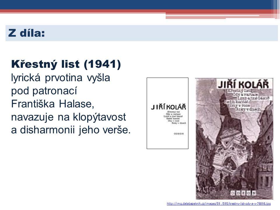 Křestný list (1941) lyrická prvotina vyšla pod patronací Františka Halase, navazuje na klopýtavost a disharmonii jeho verše. Z díla: http://img.databa