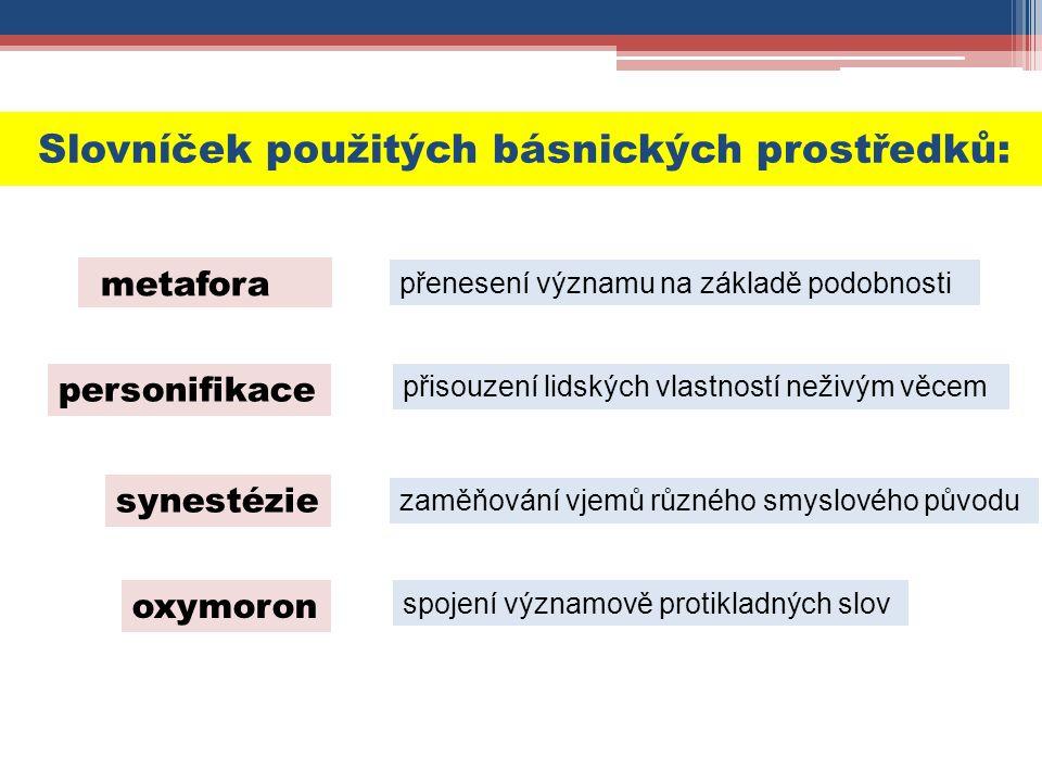 Slovníček použitých básnických prostředků: metafora přenesení významu na základě podobnosti synestézie personifikace oxymoron přisouzení lidských vlastností neživým věcem spojení významově protikladných slov zaměňování vjemů různého smyslového původu