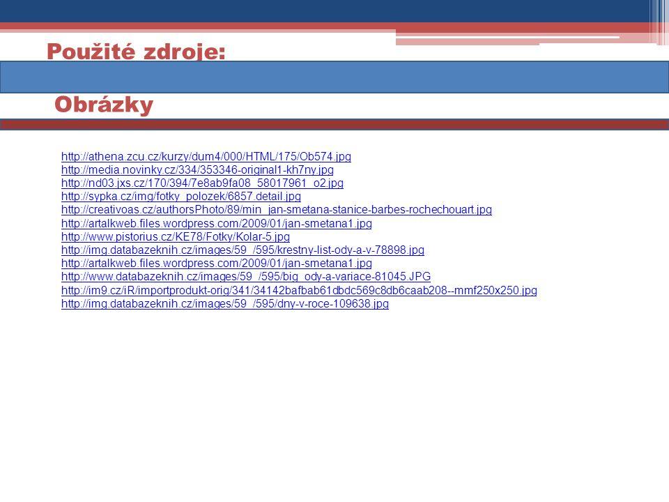 Použité zdroje: Obrázky http://athena.zcu.cz/kurzy/dum4/000/HTML/175/Ob574.jpg http://media.novinky.cz/334/353346-original1-kh7ny.jpg http://nd03.jxs.