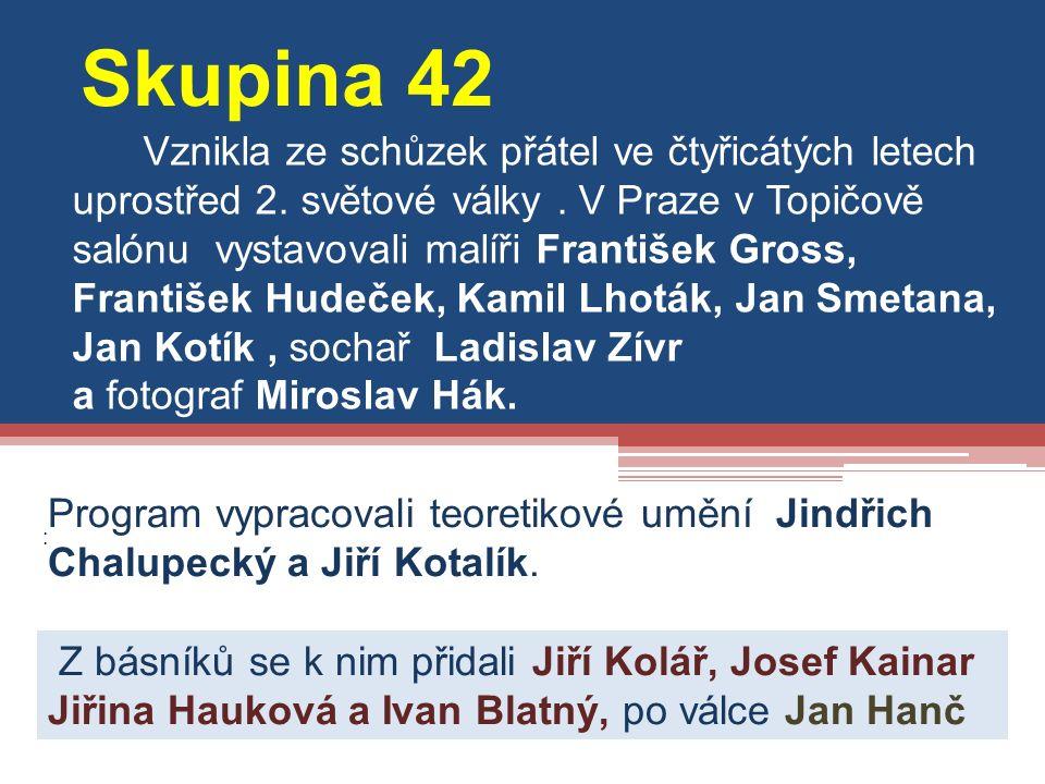 : Skupina 42 Vznikla ze schůzek přátel ve čtyřicátých letech uprostřed 2.