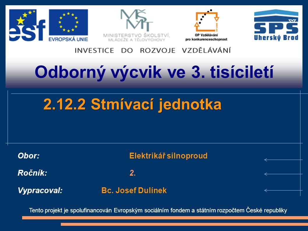 Odborný výcvik ve 3. tisíciletí Tento projekt je spolufinancován Evropským sociálním fondem a státním rozpočtem České republiky 2.12.2 Stmívací jednot