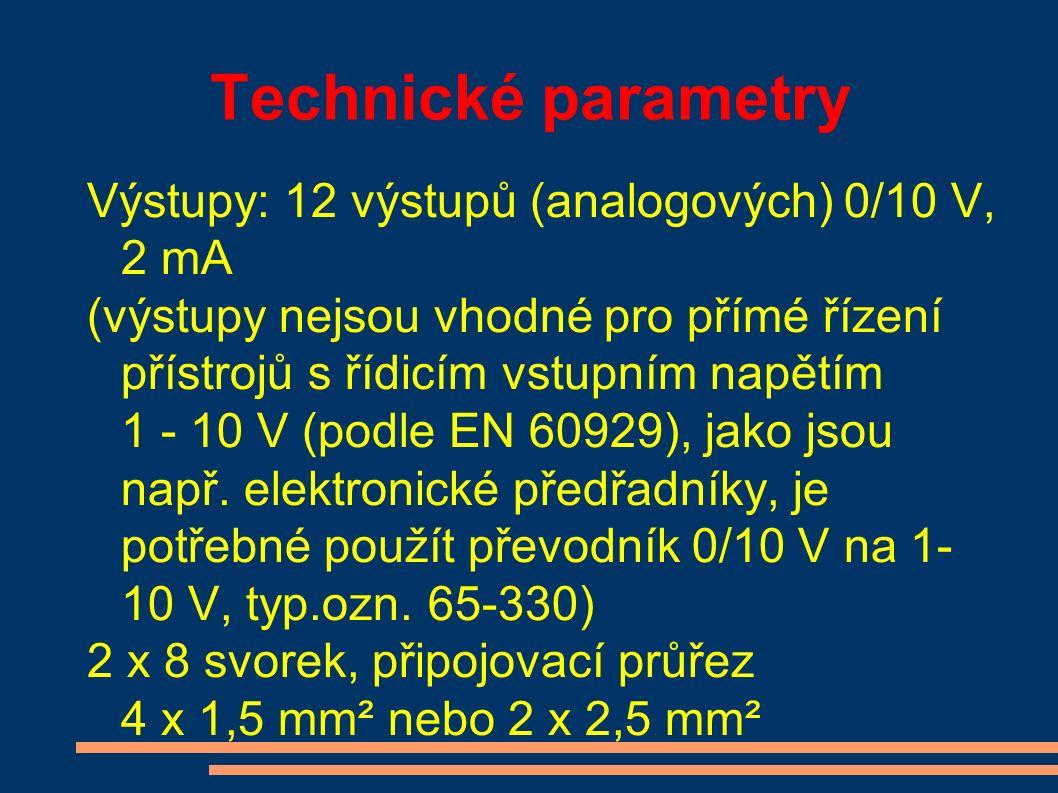 Výstupy: 12 výstupů (analogových)0/10 V, 2 mA (výstupy nejsou vhodné pro přímé řízení přístrojů s řídicím vstupním napětím 1 - 10 V (podle EN 60929), jako jsou např.