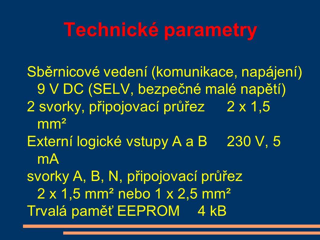 Sběrnicové vedení (komunikace, napájení) 9 V DC (SELV, bezpečné malé napětí) 2 svorky, připojovací průřez2 x 1,5 mm² Externí logické vstupy A a B230 V, 5 mA svorky A, B, N, připojovací průřez 2 x 1,5 mm² nebo 1 x 2,5 mm² Trvalá paměť EEPROM4 kB
