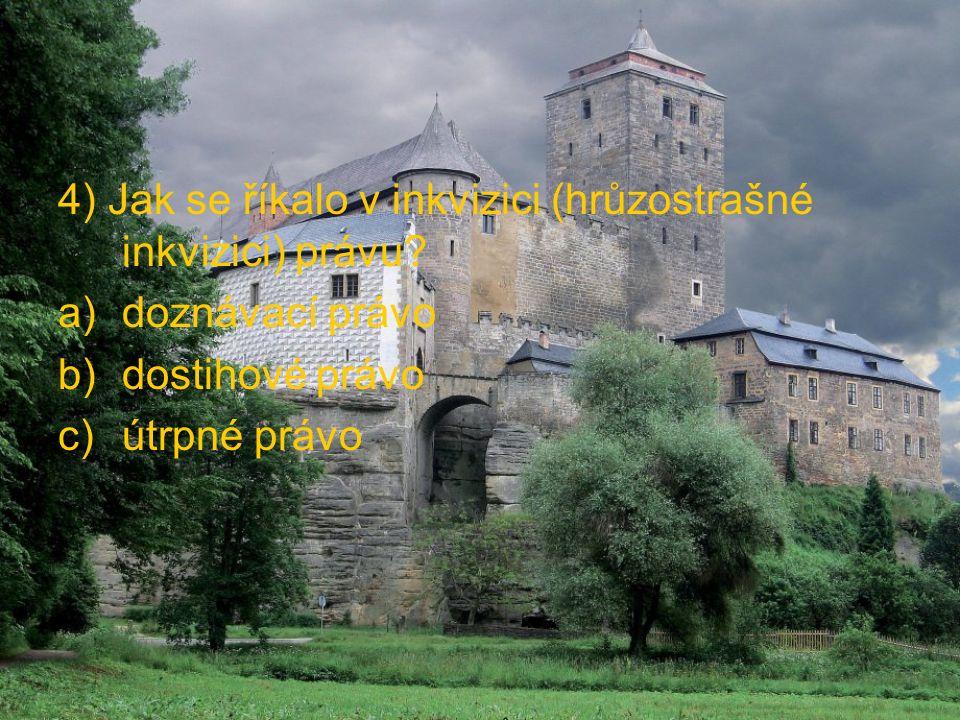 4) Jak se říkalo v inkvizici (hrůzostrašné inkvizici) právu? a)doznávací právo b)dostihové právo c)útrpné právo