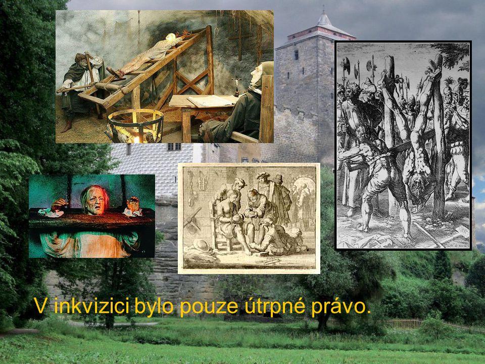 V inkvizici bylo pouze útrpné právo.