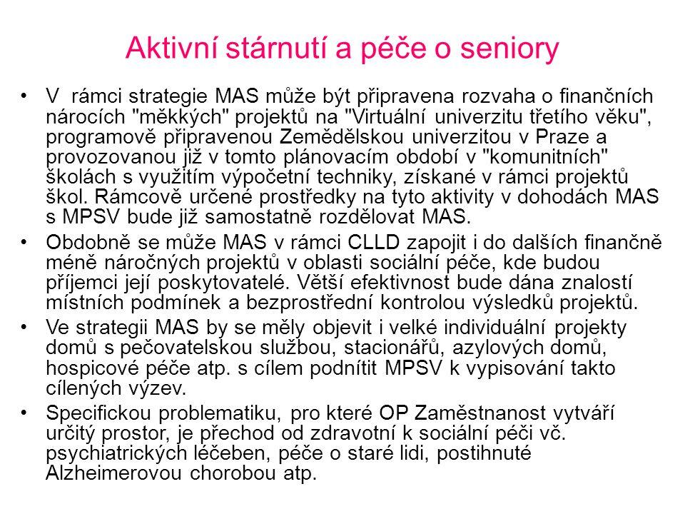 Aktivní stárnutí a péče o seniory V rámci strategie MAS může být připravena rozvaha o finančních nárocích měkkých projektů na Virtuální univerzitu třetího věku , programově připravenou Zemědělskou univerzitou v Praze a provozovanou již v tomto plánovacím období v komunitních školách s využitím výpočetní techniky, získané v rámci projektů škol.