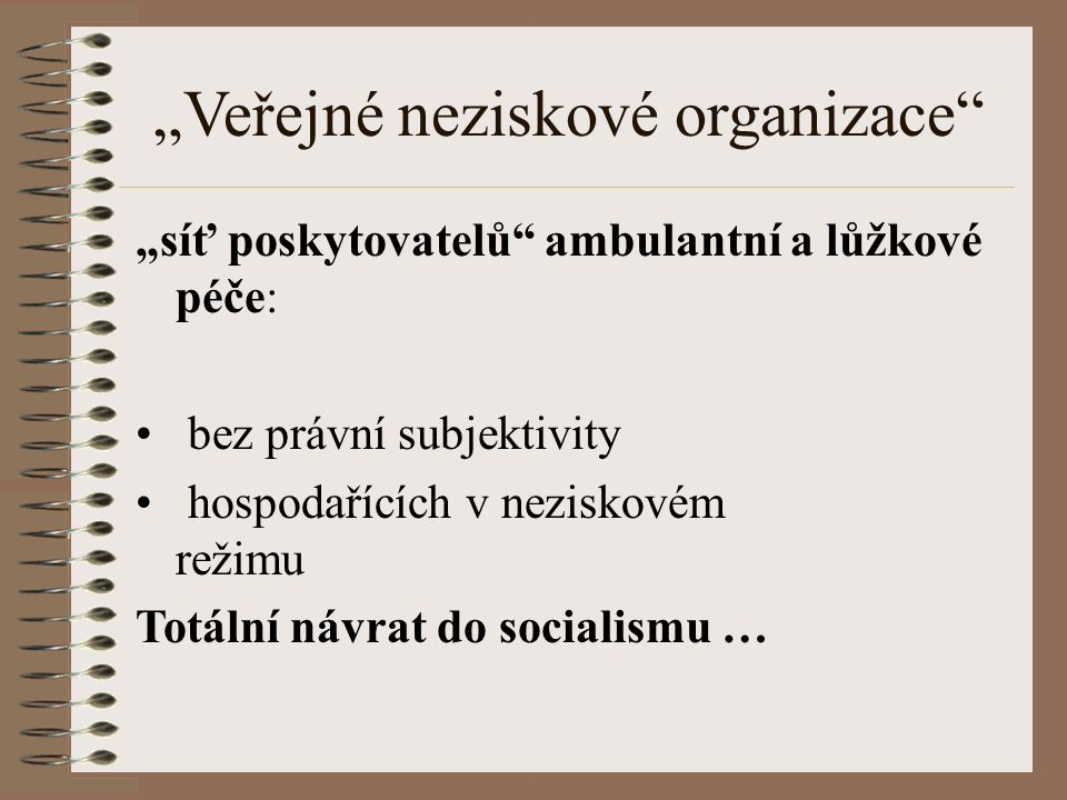 """""""Veřejné neziskové organizace """"síť poskytovatelů ambulantní a lůžkové péče: bez právní subjektivity hospodařících v neziskovém režimu Totální návrat do socialismu …"""