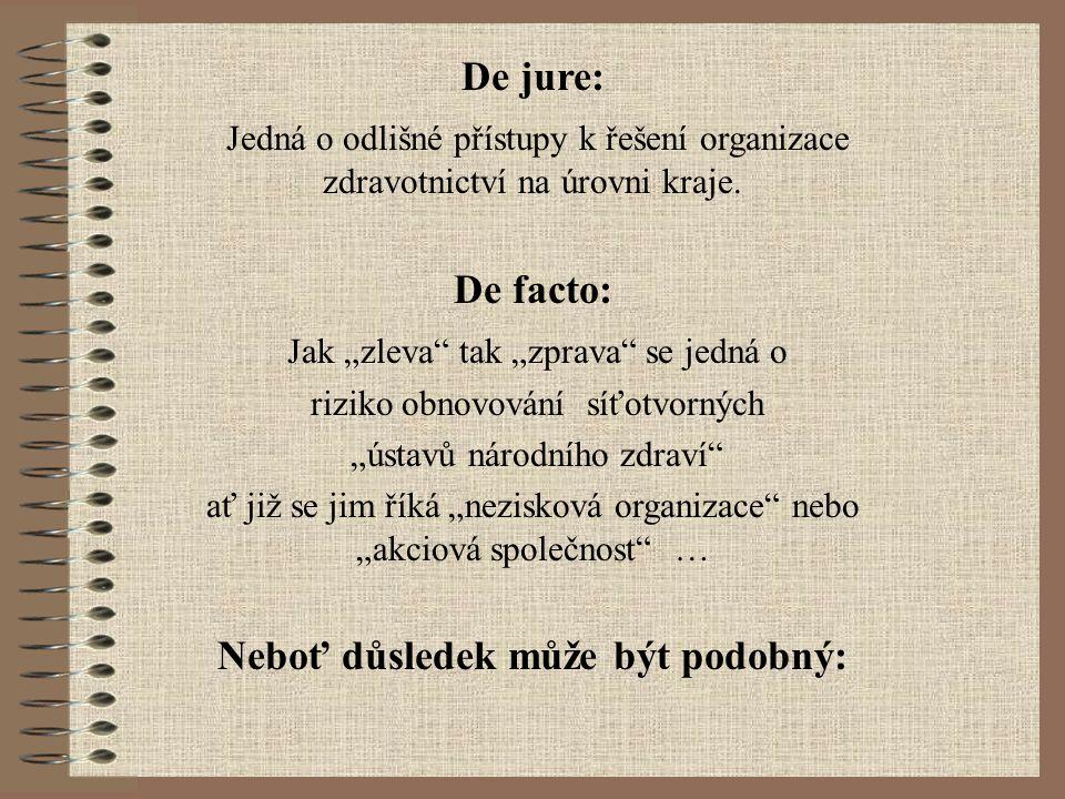 De jure: Jedná o odlišné přístupy k řešení organizace zdravotnictví na úrovni kraje.