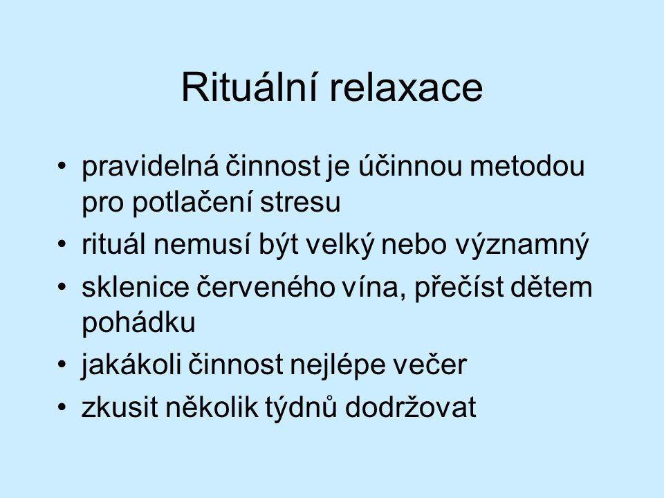 Rituální relaxace pravidelná činnost je účinnou metodou pro potlačení stresu rituál nemusí být velký nebo významný sklenice červeného vína, přečíst dětem pohádku jakákoli činnost nejlépe večer zkusit několik týdnů dodržovat