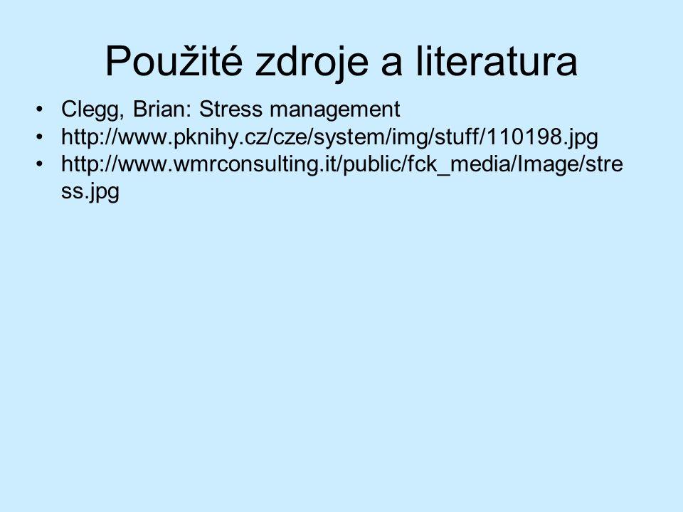 Použité zdroje a literatura Clegg, Brian: Stress management http://www.pknihy.cz/cze/system/img/stuff/110198.jpg http://www.wmrconsulting.it/public/fck_media/Image/stre ss.jpg